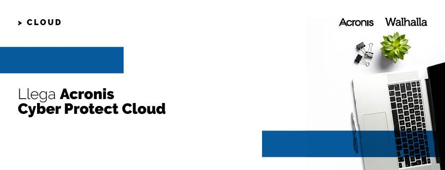 Llega Acronis Cyber Protect Cloud
