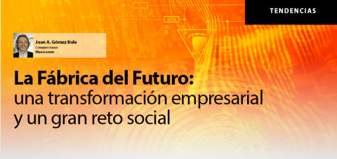 La Fábrica del Futuro:  una transformación empresarial y un gran reto social