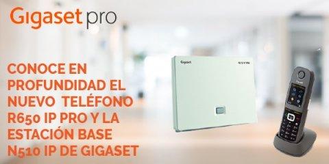 conoce en profundidad el nuevo teléfono r650 IP PRO y la estación base N510 IP de gigaset