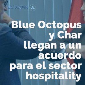 ¡NOTICIÓN!Blue Octopus y Char llegan a un acuerdo para el sector hospitality